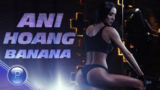 Ани Хоанг ( ANI HOANG ) - Банана, 2019